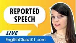 Reported Speech: How to Explain What Someone Else Said in English